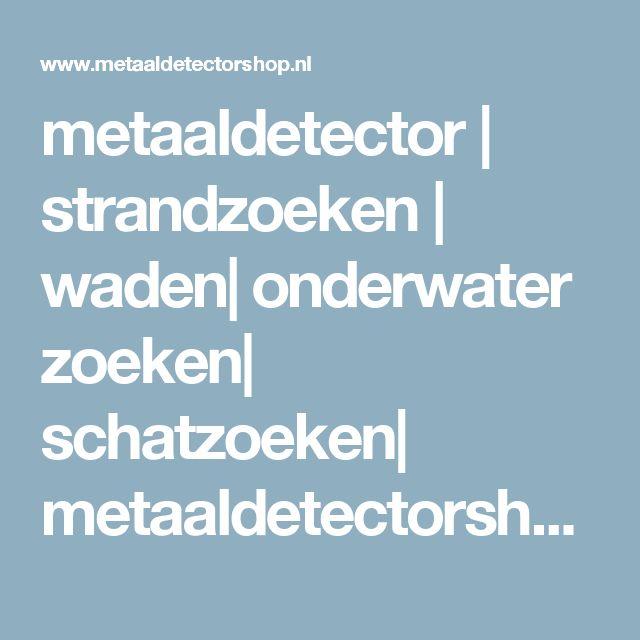 metaaldetector | strandzoeken | waden| onderwater zoeken| schatzoeken| metaaldetectorshop.nl