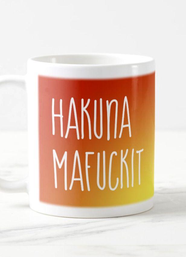 Hakuna Mafuckit Funny African Quote Humor Joke Coffee Mug Zazzle Com Husband Quotes Funny Boyfriend Humor Disney Quotes Funny