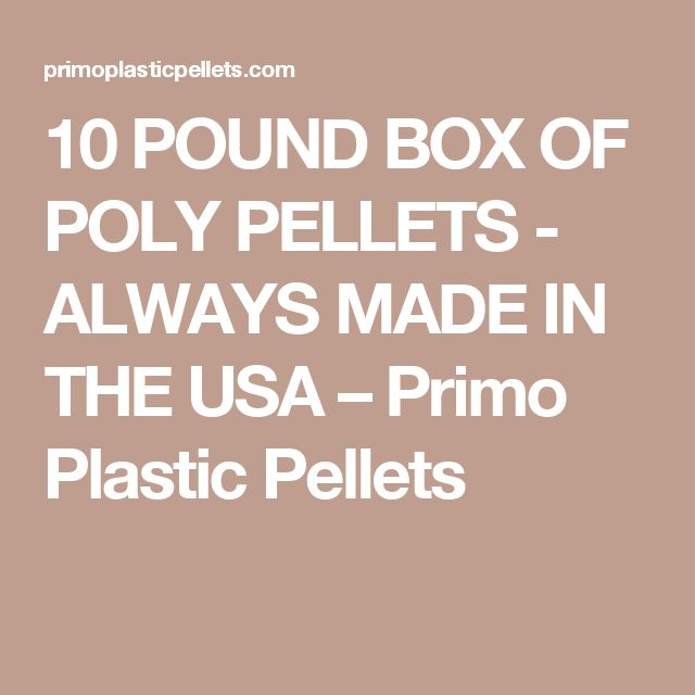 10 POUND BOX OF POLY PELLETS - ALWAYS MADE IN THE USA – Primo Plastic Pellets