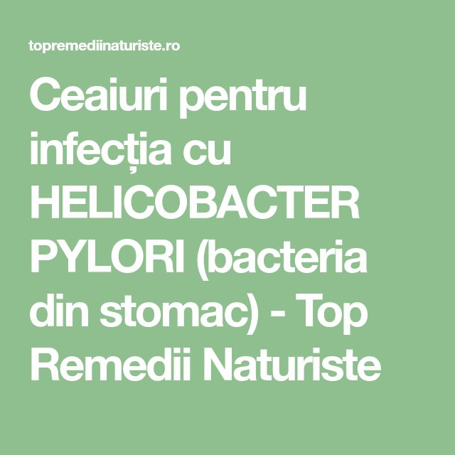 Ceaiuri pentru infecția cu HELICOBACTER PYLORI (bacteria din stomac) - Top Remedii Naturiste