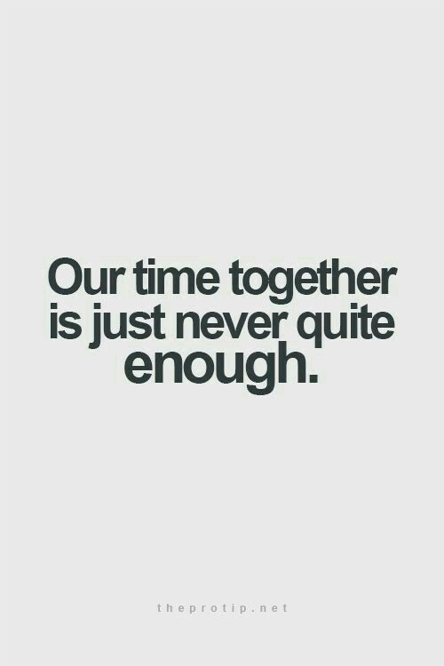 Our time together is just never quite enough.                              …