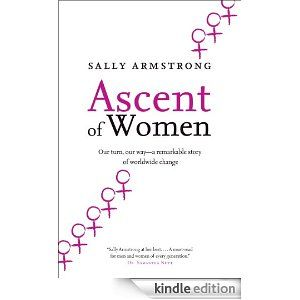Ascent of Women by Sally Armstrong. Our book club selection for March 2014