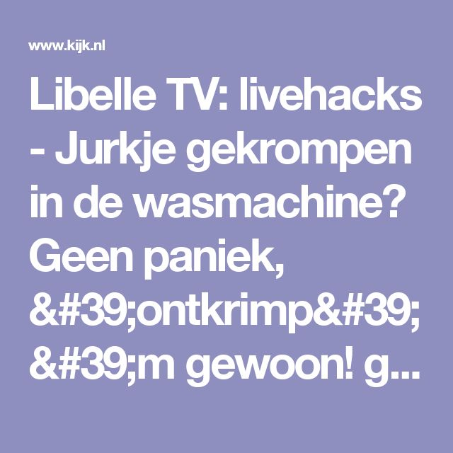 Libelle TV: livehacks - Jurkje gekrompen in de wasmachine? Geen paniek, 'ontkrimp' 'm gewoon! gemist? - Je ziet meer met Kijk.nl