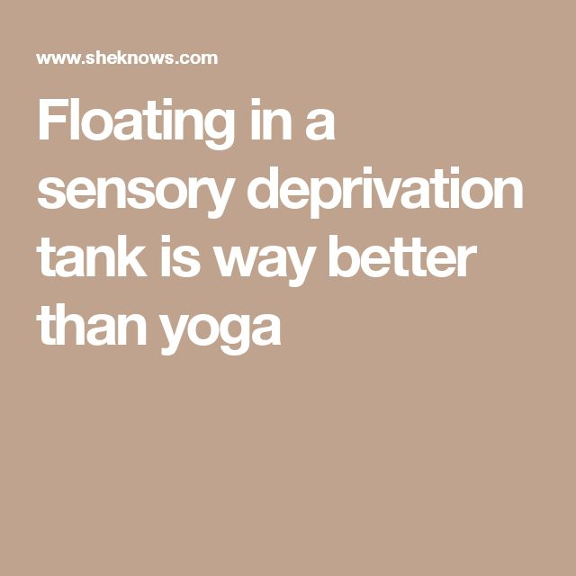 Floating in a sensory deprivation tank is way better than yoga
