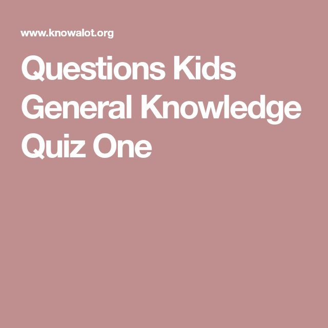 Questions Kids General Knowledge Quiz One