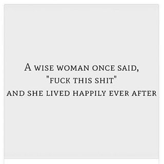 A wise woman once said...