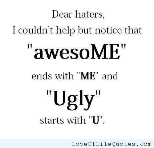 Funny Quotes About Haters: Dear Haters - Love Of Life Quotes