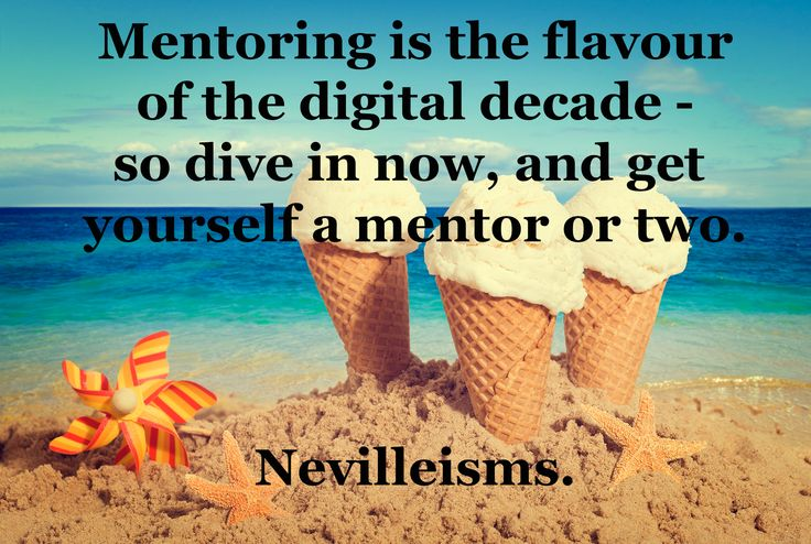 Mentoring is the flavour of the digital decade - so dive in now, and get yourself a mentor or two. Nevilleisms. Need a business mentor? Visit www.nevillechristie.com #mentor #mentoring #nevilleisms