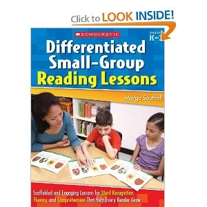 Differentiated Small-Group Reading Lessons: Scaffolded and Engaging Lessons for Word Recognition, Fluency,
