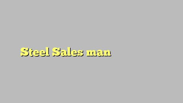 Steel Sales man مندوب مبيعات حديد