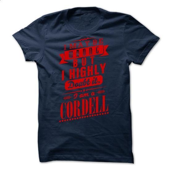 CORDELL - I may be wrong but i highly doubt it i am a CORDELL - #tshirts #women. CHECK PRICE => https://www.sunfrog.com/Valentines/CORDELL--I-may-be-wrong-but-i-highly-doubt-it-i-am-a-CORDELL.html?60505