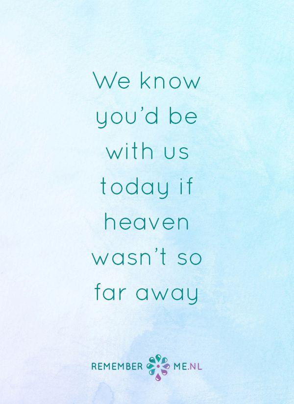 Had de hemel maar bezoekuren. Een quote over het afscheid, het verdriet en het gemis na de dood van een geliefde. Vind meer inspiratie over de uitvaart en rouwen op http://www.rememberme.nl