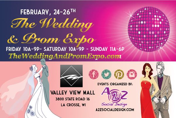 The Wedding & Prom Expo 2017  Feb. 24-26th 2017 at Valley View Mall, La Crosse, WI 1, 2 &/or 3 days Overview & contract on: A2ZSocialDesign.com