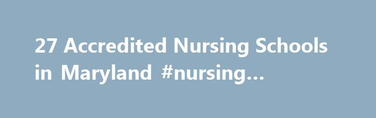 27 Accredited Nursing Schools in Maryland #nursing #school #dc http://colorado.nef2.com/27-accredited-nursing-schools-in-maryland-nursing-school-dc/  # Find Your Degree Nursing Schools In Maryland There are 27 accredited nursing schools in Maryland for faculty who teach nursing classes to choose from. The graphs, statistics and analysis below outline the current state and the future direction of academia in nursing in the state of Maryland, which encompasses nursing training at the following…