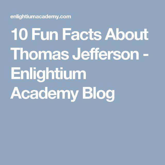 10 Fun Facts About Thomas Jefferson - Enlightium Academy Blog