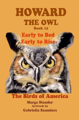Early to Bed Early to Rise (Howard the Owl) by Marga Stander, http://www.amazon.com/dp/B00K24PSRE/ref=cm_sw_r_pi_dp_.ZXytb15S9S61