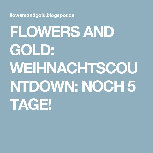 FLOWERS AND GOLD: WEIHNACHTSCOUNTDOWN: NOCH 5 TAGE!
