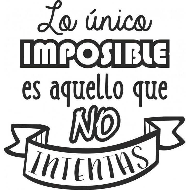 Resultado de imagen de lo unico imposible es aquello que no intentas