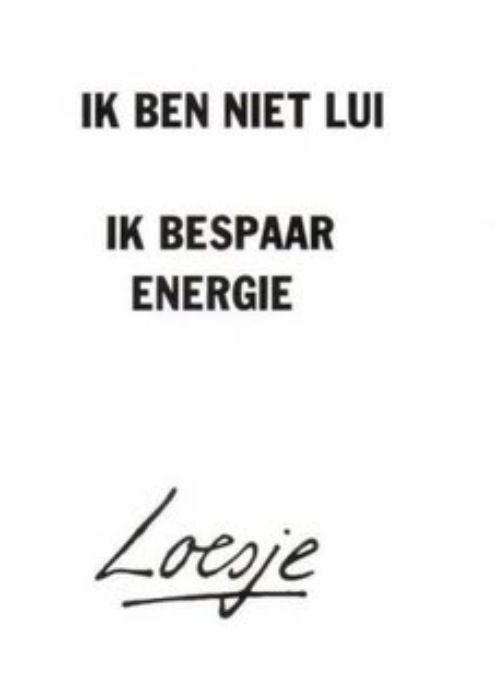 Ik ben niet lui. Ik bespaar energie #loesje