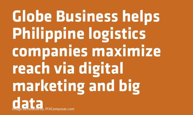 Globe #Business helps #Philippine logistics companies maximize reach via digital #Marketing and big data