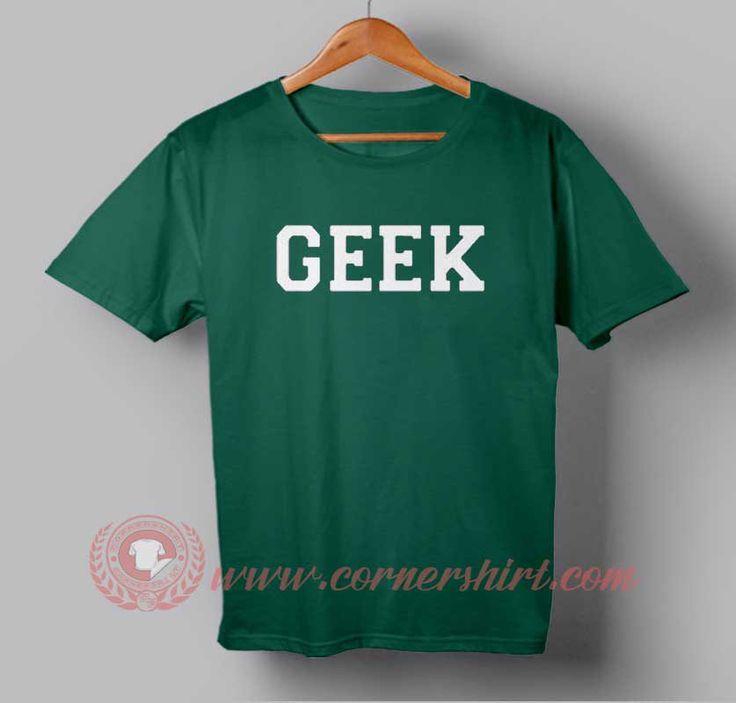 Geek T shirt #tshirt #tee #tees #shirt #apparel #clothing #clothes #customdesign #customtshirt #graphictee #tumbrl #cornershirt #bestseller #bestproduct #newarrival #unisex #mantshirt #mentshirt #womanTshirt #text #word #white #whitetshirt #menfashion #menstyle #style #womenstyle #tshirtonlineshop #personalizetshirt #personalize #quote #quotestshirt #wear #personalizedtshirt #outfit #womenfashion #geektshirt