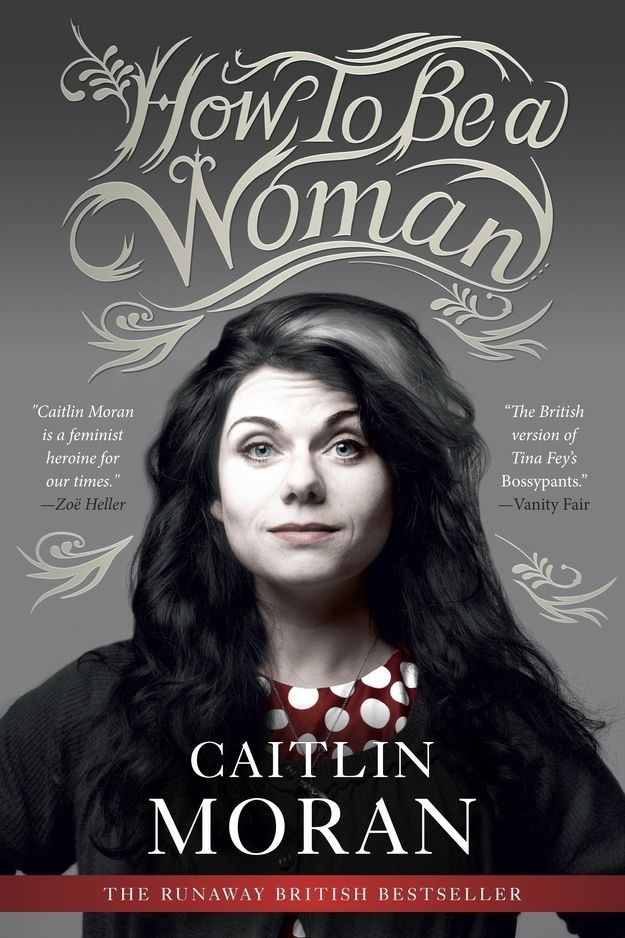 How To Be A Woman, Caitlin Moran | 32 Books Guaranteed To Make You Laugh Out Loud