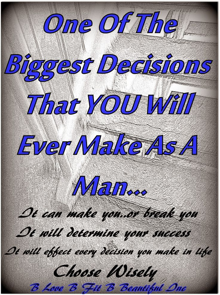 B Men: One of The Biggest Decisions That You Will Ever Make As a Man   http://www.blovebfitbbeautiful.com/2015/04/b-men-one-of-biggest-decisions-that-you.html