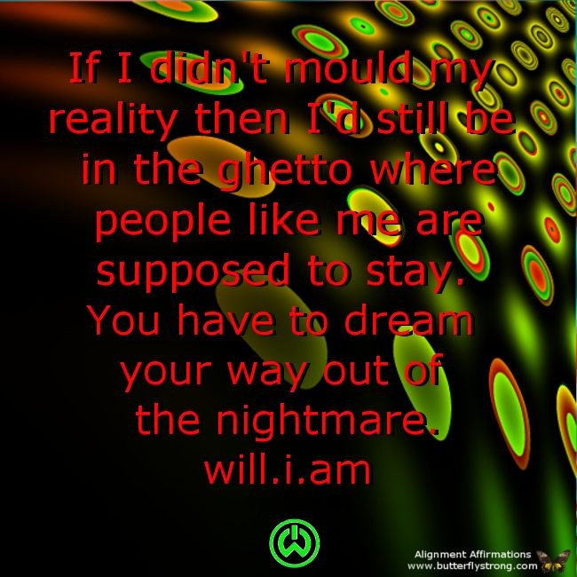 You have to dream you way out of the nightmare! Will.I.am #quotes #affirmations #iamwill https://twitter.com/ElleninAus
