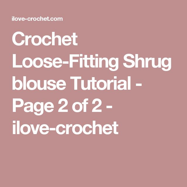 Crochet Loose-Fitting Shrug blouse Tutorial - Page 2 of 2 - ilove-crochet