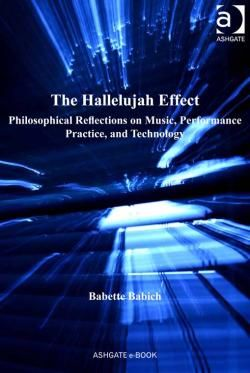"""Ashgate Popular and Folk Music Series : Hallelujah Effect : Philosophical Reflections on Music, Performance Practice, and Technology CONTRIBUTOR Babich, Babette PUBLISHER Ashgate Publishing Group DATE PUBLISHED June 2013""  http://site.ebrary.com/lib/qut/detail.action?docID=10693705  https://www.youtube.com/playlist?list=PL2qcTIIqLo7VaWtb-AYGh0NFexusoQjgq"