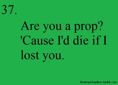Theatre pick up lines...! So funny!