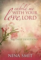 ENFOLD ME WITH YOUR LOVE LORD HC. Enfold Me with Your Love, Lord contains 366 brand-new devotions by the well - loved author Nina Smit. Each month she focuses on a particular way in which to live more closely in the presence of God and to deepen your relationship with Him. Available from CUM Books.