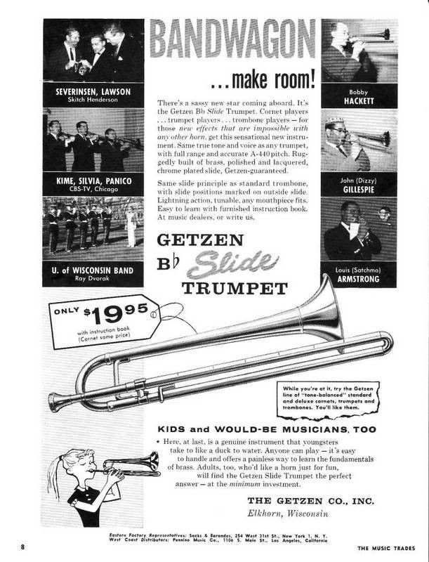 According to the Smithsonian: This trumpet was made by Getzen Company, Inc. in Elkhorn, Wisconsin in 1963. It is a B-flat slide trumpet made of brass and nickel plate. This instrument is really a soprano trombone but sold as a slide trumpet by the manufacturer.