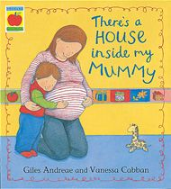 "There's a house inside my mummy   Where my little brother grows,  or maybe it's my little sister  No one really knows.  A gentle and tender story of a little boy waiting for his new brother or sister to arrive. Told with humour and a simple rhyming text, this is the perfect picture book for all expectant brothers and sisters.    ""A great book for sharing with your firstborn while your second is still in the 'tummy house'.""  The Times"