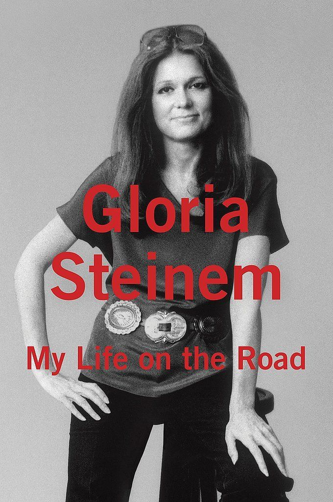 Get your hands on Gloria Steinem's book My Life on the Road