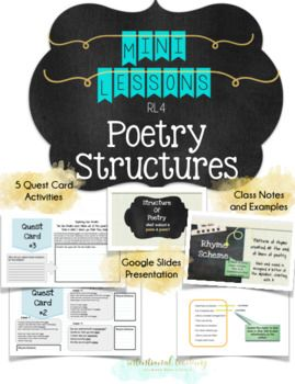 Looking for a fast and fun way to teach and introduce POETRY STRUCTURES to your middle school students? (RL 4) This is it! This download includes... *Google Slides Presentation (with instructions on how to access it!) *Notes: Gives definitions and Examples for: Stanza, Repetition, Rhyme, Rhyme Scheme, Line Breaks *Individual or