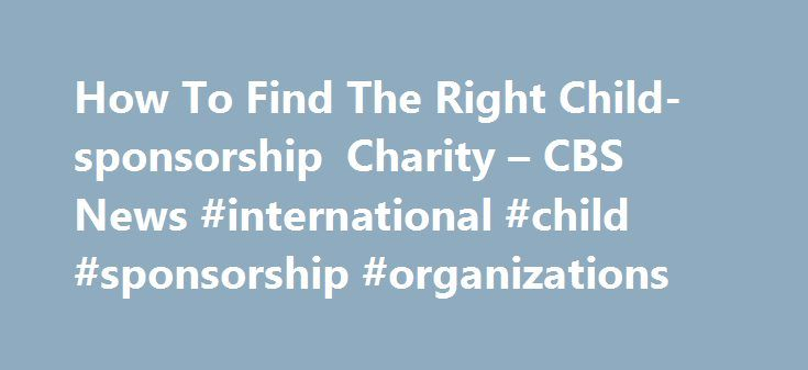 """How To Find The Right Child-sponsorship Charity – CBS News #international #child #sponsorship #organizations http://sweden.remmont.com/how-to-find-the-right-child-sponsorship-charity-cbs-news-international-child-sponsorship-organizations/  # How To Find The Right Child-sponsorship Charity NEW YORK (MarketWatch) — For years, anyone who has wanted could """"sponsor"""" underprivileged children. Charities have set up extensive programs that make this possible. How it works is you donate to the…"""