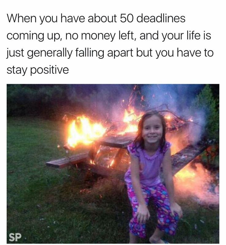 the deadlines....positivity.