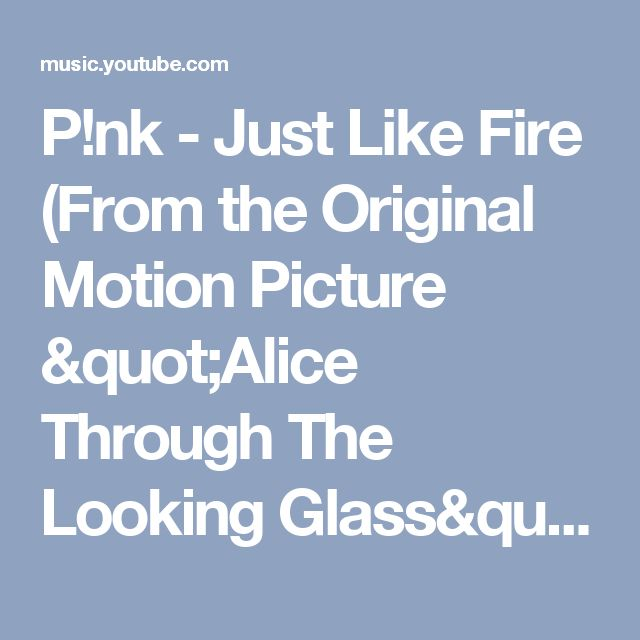 "P!nk - Just Like Fire (From the Original Motion Picture ""Alice Through The Looking Glass"") - YouTube Music"