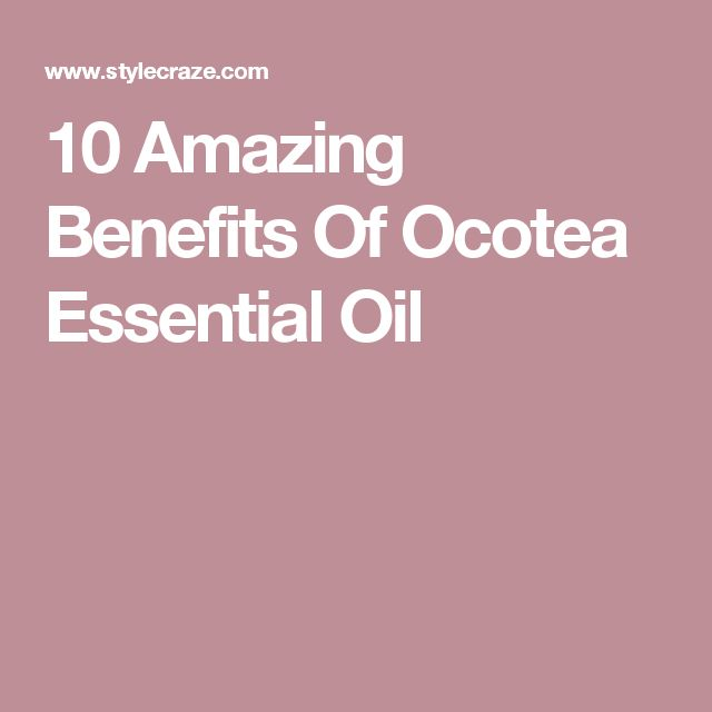 10 Amazing Benefits Of Ocotea Essential Oil