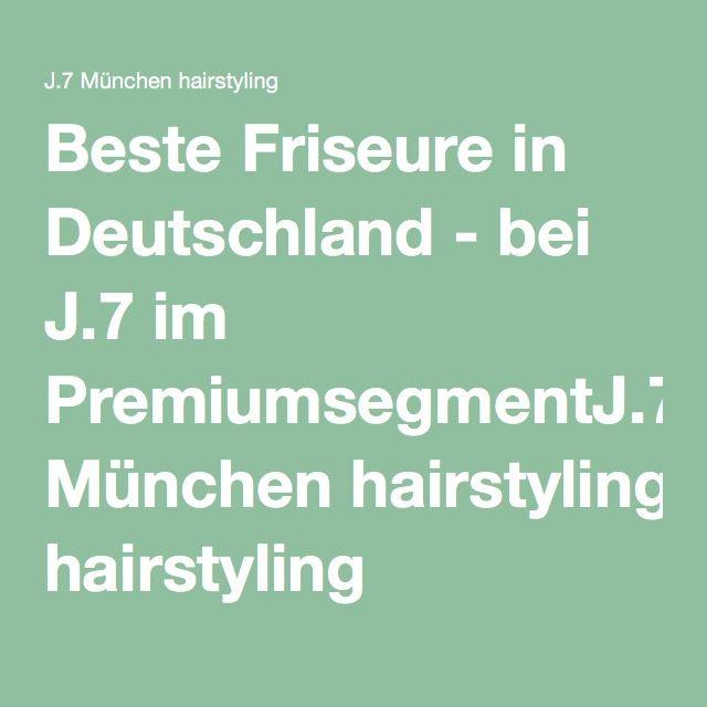 Beste Friseure in Deutschland - bei J.7 im PremiumsegmentJ.7 München hairstyling