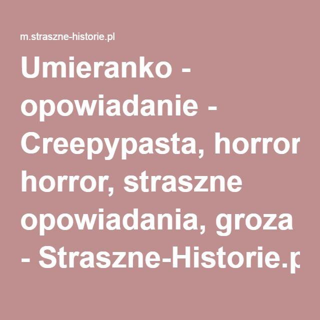 Umieranko - opowiadanie - Creepypasta, horror, straszne opowiadania, groza - Straszne-Historie.pl - wersja mobilna (beta)