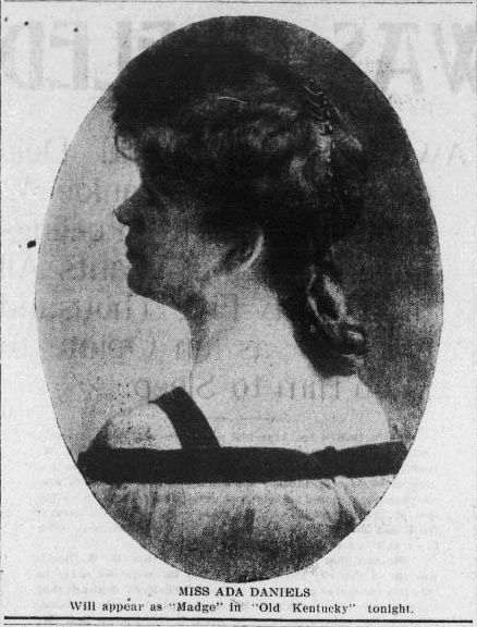 "Ada Daniels of the Taylor-Daniels Stock Company appearing as ""Madge"" in ""Old Kentucky"" at the Pavilion Theatre - Tonopah Daily Bonanza, June 6, 1908"