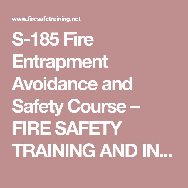 S-185 Fire Entrapment Avoidance and Safety Course – FIRE SAFETY TRAINING AND INFORMATION RESOURCE CENTRE