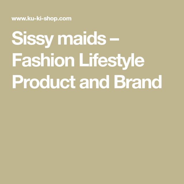 Sissy maids – Fashion Lifestyle Product and Brand