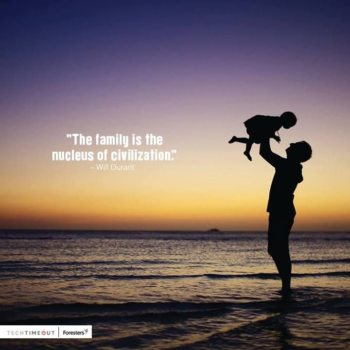 """""""The family is the nucleus of civilization."""" - Will Durant #family #techtimeout"""