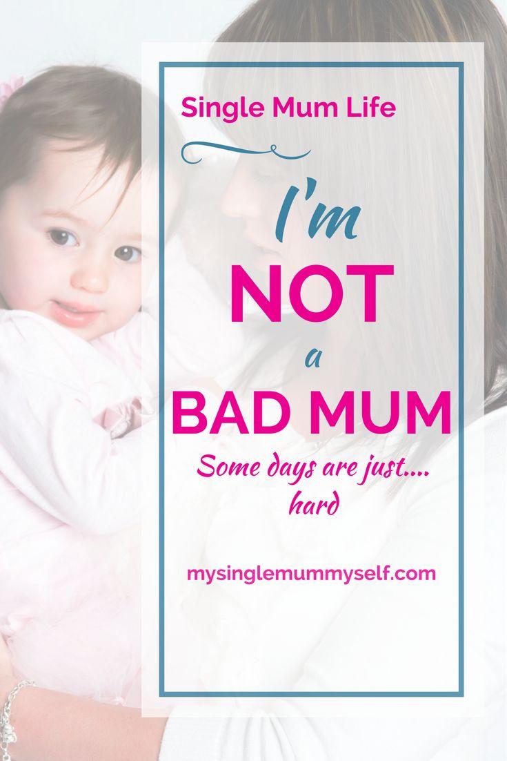 Im (NOT) a bad mum.  Single Mum Life. Some mum days are just hard.
