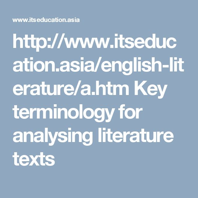 http://www.itseducation.asia/english-literature/a.htm Key terminology for analysing literature texts