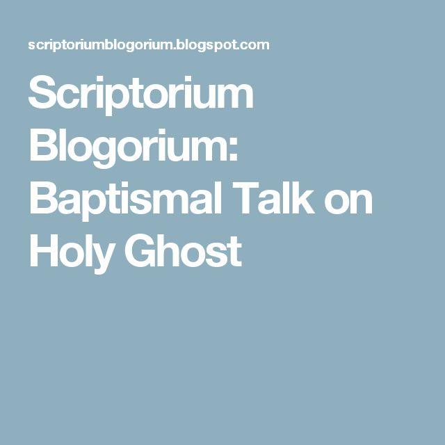 Scriptorium Blogorium: Baptismal Talk on Holy Ghost