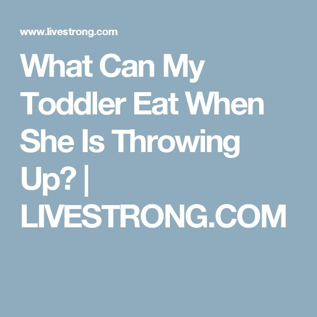 What Can My Toddler Eat When She Is Throwing Up? | LIVESTRONG.COM